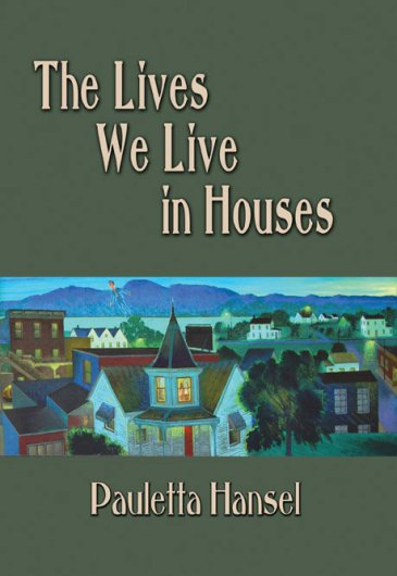 The Lives We Live In Houses By Pauletta Hansel